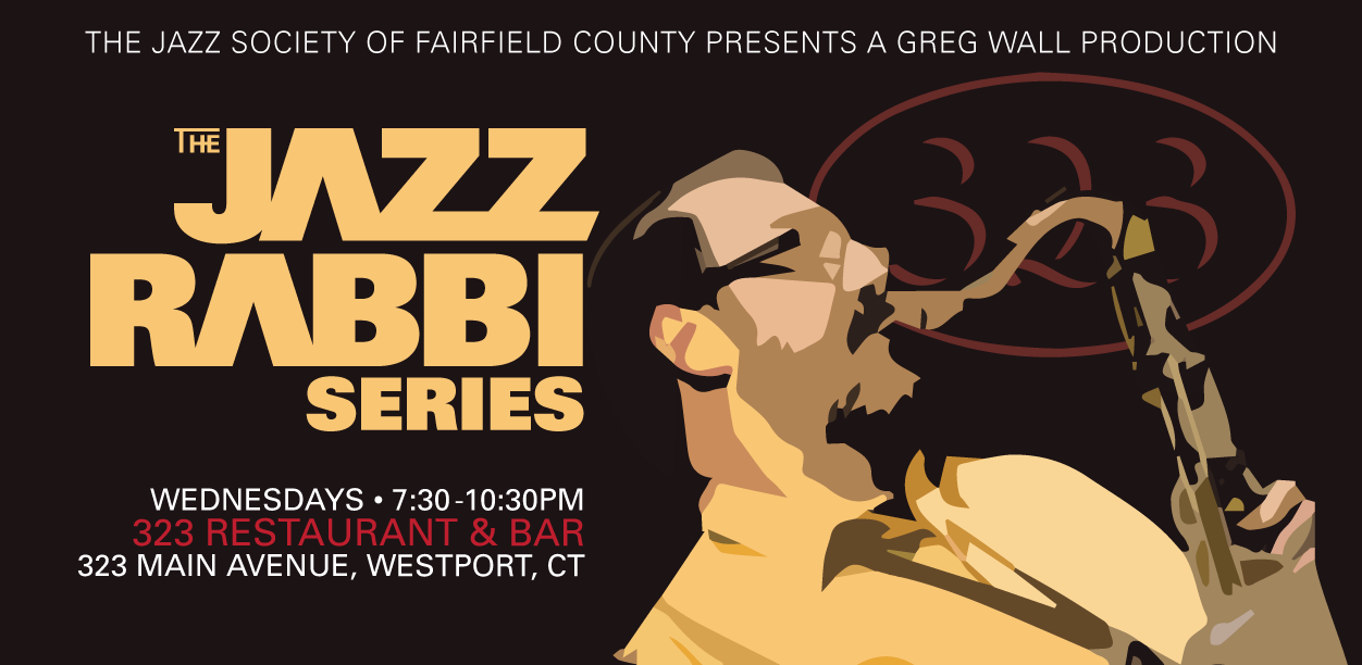 The Jazz Society of Fairfield County Presents A Greg Wall Production The Jazz Rabbi Series - Wednesday Nights @323 Restaurant & Bar 323 Main Avenue, Westport, CT